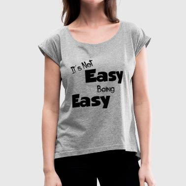 IT'S NOT EASY BEING EASY - Women's Roll Cuff T-Shirt