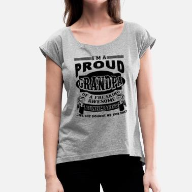 Pharmacist Grandpa Proud Pharmacist Grandpa Shirt - Women's Roll Cuff T-Shirt