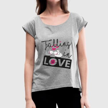 falling in love - Women's Roll Cuff T-Shirt
