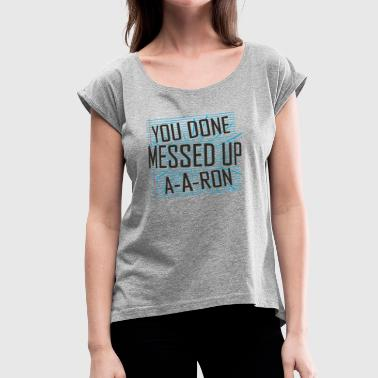 a-a-ron messed up - Women's Roll Cuff T-Shirt