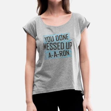 Mess Up a-a-ron messed up - Women's Roll Cuff T-Shirt