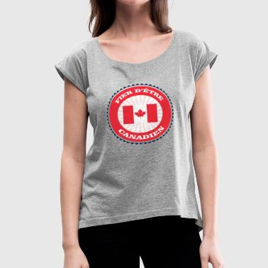 Canadian Proud Proud to be Canadian - Women's Roll Cuff T-Shirt