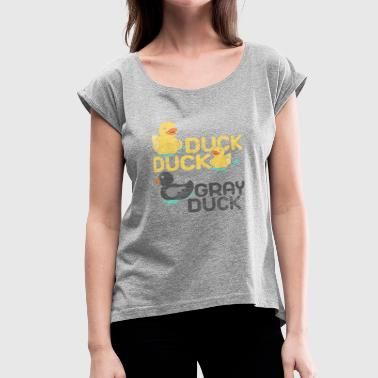 Duck Duck gray duck - Women's Roll Cuff T-Shirt