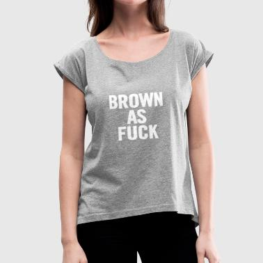 Fuck Violence Brown As Fuck White - Women's Roll Cuff T-Shirt