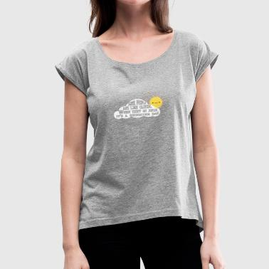 People Are Like Clouds Some people are like clouds - Women's Roll Cuff T-Shirt