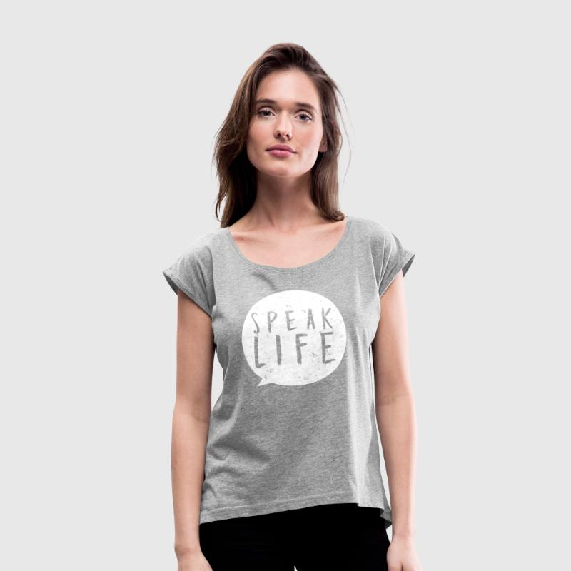 Speak Life - Women's Roll Cuff T-Shirt