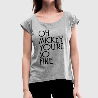 Oh Mickey You're So Fine Design - Women's Roll Cuff T-Shirt