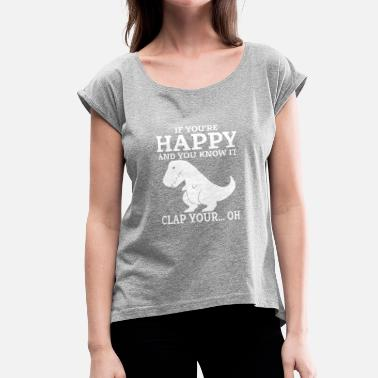 You If Your Happy And You Know It Clap Your - Women's Roll Cuff T-Shirt