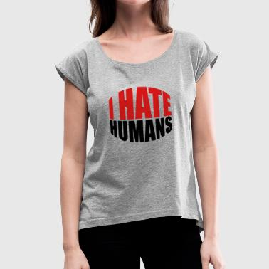 Fuck Humanity humans text sticker fuck you fuck off around hate - Women's Roll Cuff T-Shirt