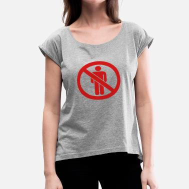 Banned Sign banned sign hate people people animals love alone - Women's Roll Cuff T-Shirt