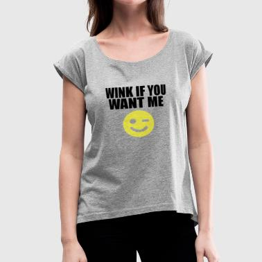 wink if you want me smile - Women's Roll Cuff T-Shirt