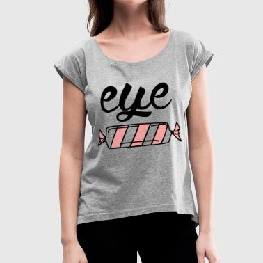 Eye Candy - Women's Roll Cuff T-Shirt