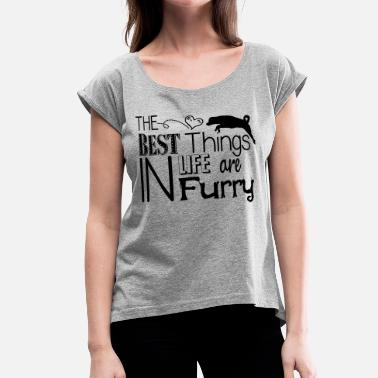 Furry Dogs The best things in life are furry- dog - Women's Roll Cuff T-Shirt