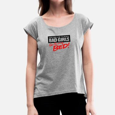 Immoral Good Girls Gone Bad, End Up In Bed With Me! - Women's Roll Cuff T-Shirt