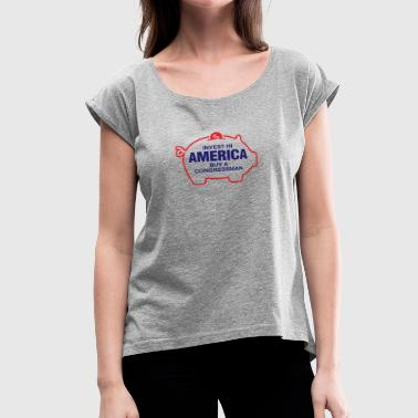 Abusive Satire Invest In America. Buy A Congressman! - Women's Roll Cuff T-Shirt