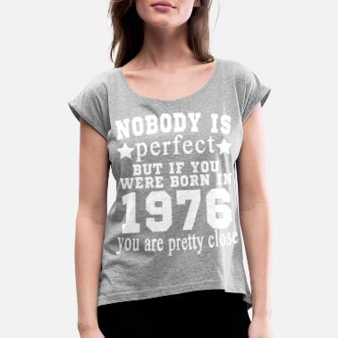 Year Of Birth Nobody is Perfect just 1976 Year of birth - Women's Rolled Sleeve T-Shirt