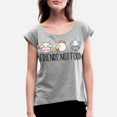 Food Friends Not Food - Women's Rolled Sleeve T-Shirt