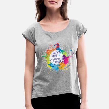 Creative Creativity is Messy & I am very Creative - Women's Rolled Sleeve T-Shirt
