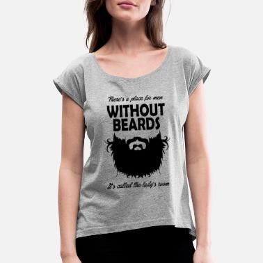 Beard Place For Men Without Beards - Women's Rolled Sleeve T-Shirt