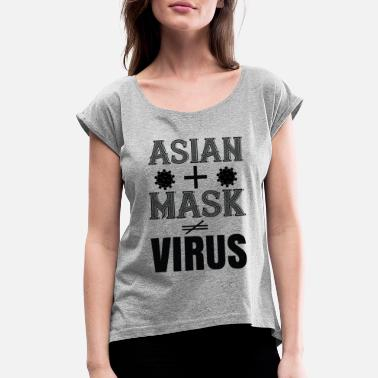 Asian asian + mask = no virus - Women's Rolled Sleeve T-Shirt