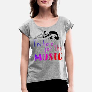 I-m-here-to-party I m here for the music - Women's Roll Cuff T-Shirt