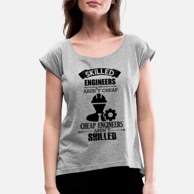 Cheap Engineer Skilled Engineer Aren't Cheap Shirt - Women's Roll Cuff T-Shirt