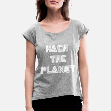Fun Planet Hack The Planet Cyber Security Hacking Fun - Women's Roll Cuff T-Shirt