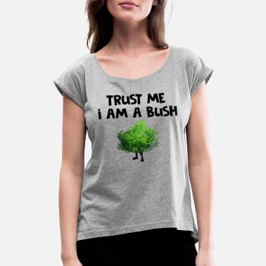 trust me i am a bush - Women's Rolled Sleeve T-Shirt