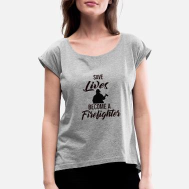 Shooters Save lives become a firefighter - gift - Women's Roll Cuff T-Shirt