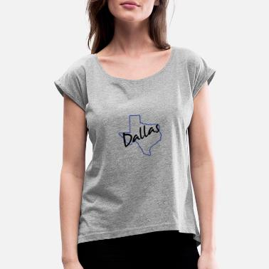 dallas texas - Women's Rolled Sleeve T-Shirt