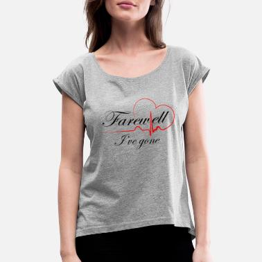 Farewell Trip Farewell i ve gone - Women's Roll Cuff T-Shirt