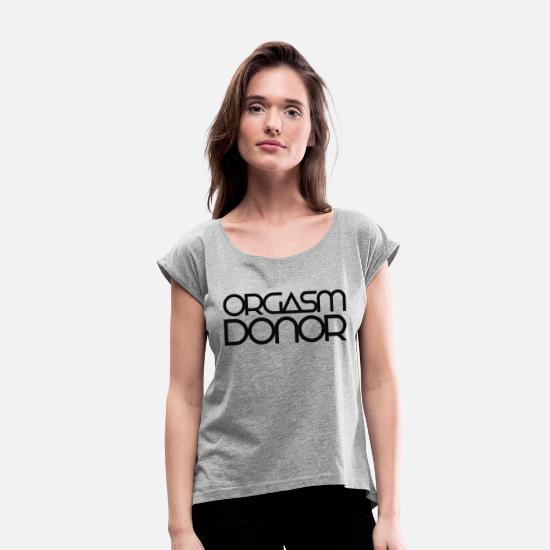 Orgasm T-Shirts - Orgasm Donor - Women's Rolled Sleeve T-Shirt heather gray