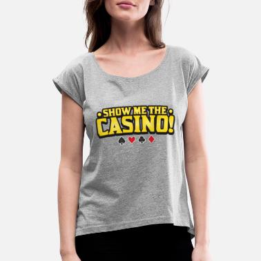 Craps Casino Show me the casino poker vegas keno craps bluff - Women's Roll Cuff T-Shirt
