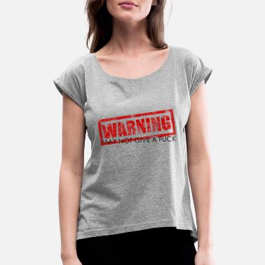 Fuck May Warning! - Women's Roll Cuff T-Shirt