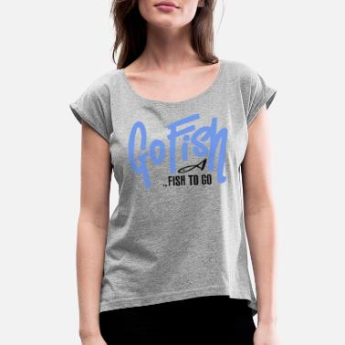 Go Fishing Go fish to go Funny Fishing - Women's Rolled Sleeve T-Shirt