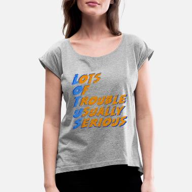 Trouble Wear LOTUS - Lots of Trouble Usually Serious - Women's Roll Cuff T-Shirt