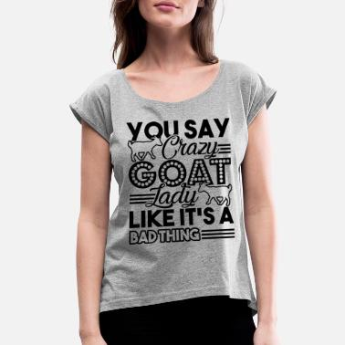 Crazy Goat Lady Goat - Women's Rolled Sleeve T-Shirt