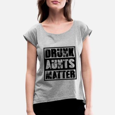Drunk Drunk Aunts Matter Funny Gift Funny Wine Drinking - Women's Roll Cuff T-Shirt