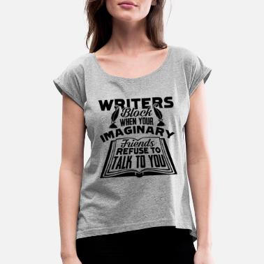 Writers Block Writer Shirt - Writers Block When Imaginary Tshirt - Women's Rolled Sleeve T-Shirt