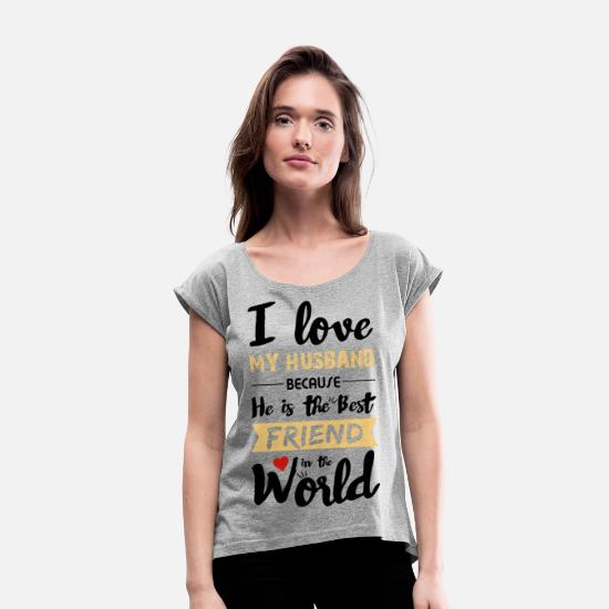Wedding T-Shirts - I Love my husband - Best friend - Women's Rolled Sleeve T-Shirt heather gray