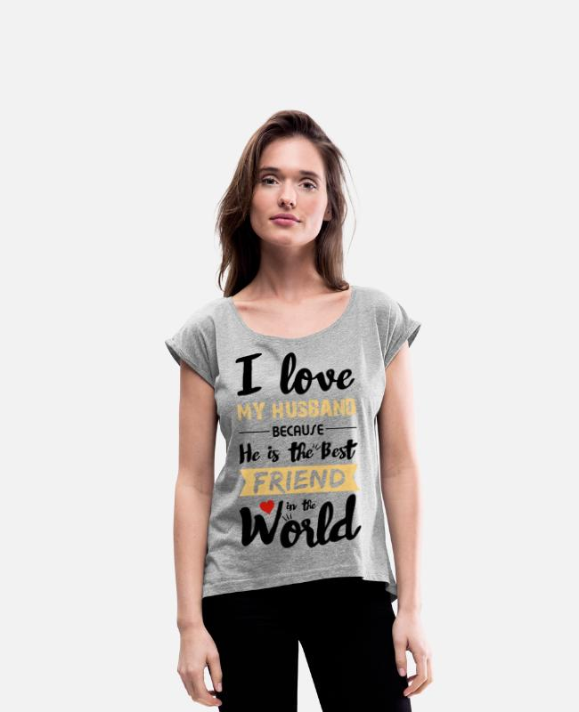 Treasure T-Shirts - I Love my husband - Best friend - Women's Rolled Sleeve T-Shirt heather gray