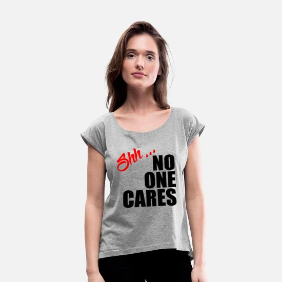 No T-Shirts - NO ONE CARES - Women's Rolled Sleeve T-Shirt heather gray