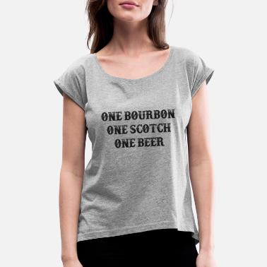 Eric One Bourbon, One Scotch, One Beer - Women's Rolled Sleeve T-Shirt