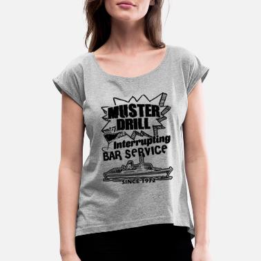 Drill Muster Drill Cruise Shirt - Women's Rolled Sleeve T-Shirt