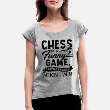 Chess Chess Is A Funny Game Shirt - Women's Rolled Sleeve T-Shirt