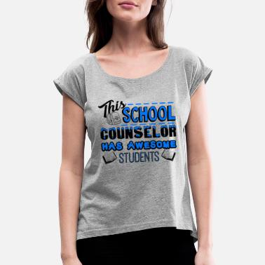 School School Counselor Has Awesome Student Shirt - Women's Rolled Sleeve T-Shirt