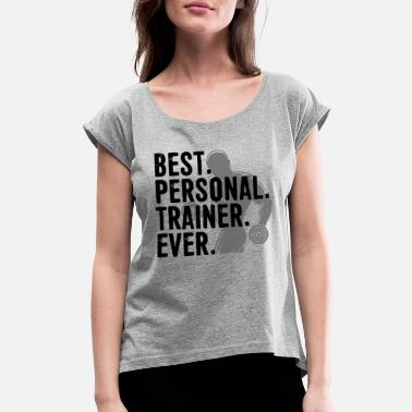 Best Personal Trainer Ever Best Personal Trainer Ever Shirt - Women's Rolled Sleeve T-Shirt