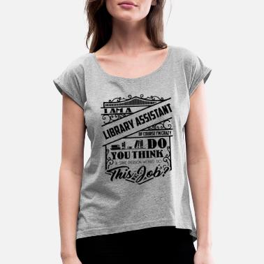 Library Crazy Library Assistant Shirt - Women's Rolled Sleeve T-Shirt