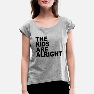 Digital Design Kids Family The Kids Are Alright - Women's Rolled Sleeve T-Shirt