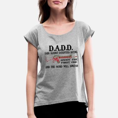 Against Dads Against Daughters Dating Shoot - Women's Rolled Sleeve T-Shirt